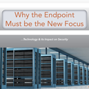 Why the Endpoint Must be the New Security Focus