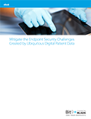 Mitigate the Endpoint Security Challenges Created by Ubiquitous Digital Patient Data
