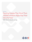 Pausing Google Play: More than 100,000 Android Apps May Pose Security Risks